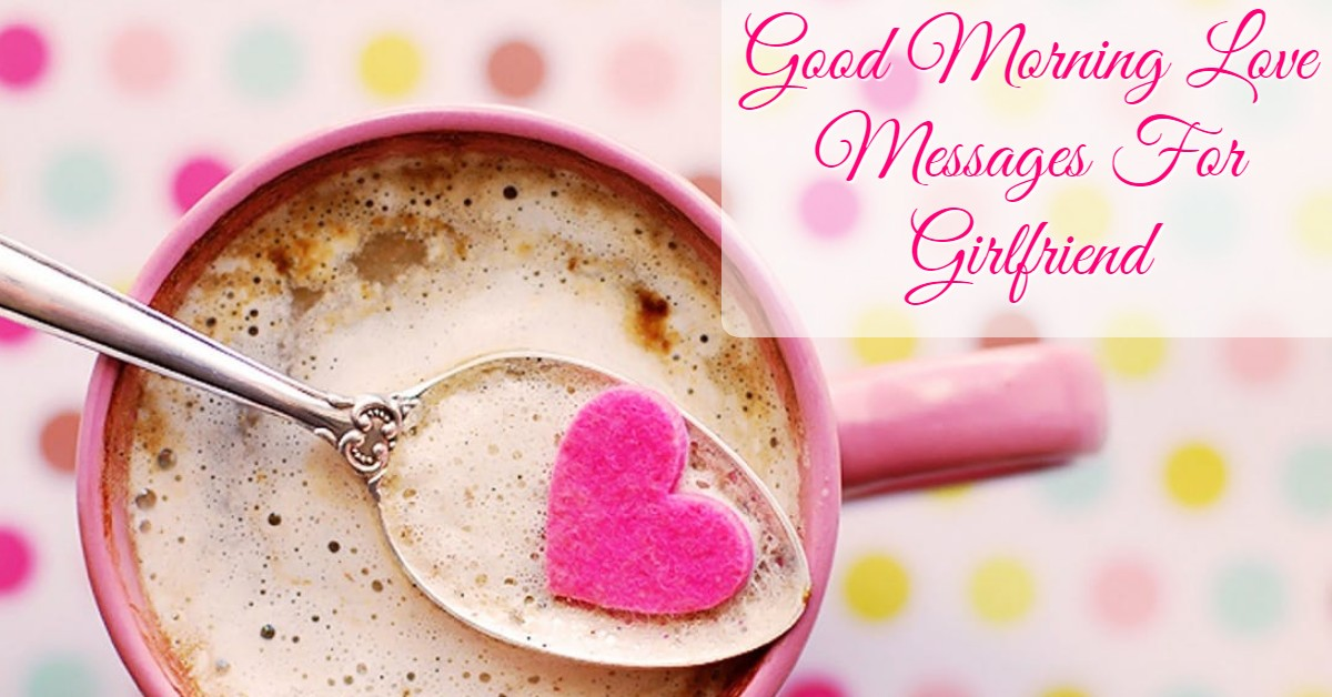 Good Morning Messages For Girlfriend Love Quotes Wishes For Gf