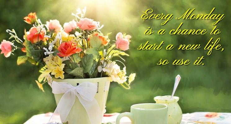 Good Morning Monday Quotes For Someone Special: Happy Monday Quotes, Good Morning Monday Inspirational